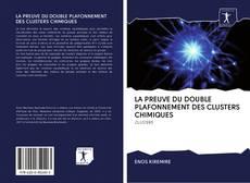 Bookcover of LA PREUVE DU DOUBLE PLAFONNEMENT DES CLUSTERS CHIMIQUES