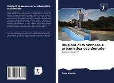 Copertina di Illusioni di Wokeness e urbanistica occidentale