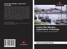 Bookcover of Leave the Margin, experience Crossings