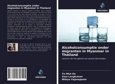 Portada del libro de Alcoholconsumptie onder migranten in Myanmar in Thailand