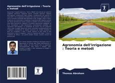 Bookcover of Agronomia dell'irrigazione : Teoria e metodi