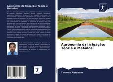 Bookcover of Agronomia da Irrigação: Teoria e Métodos