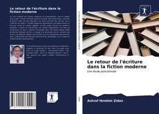Bookcover of Le retour de l'écriture dans la fiction moderne