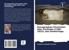 Bookcover of Ikonographen-Chronisten über Parahyba (1500-1822): das Geoheritage