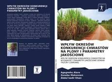 Bookcover of WPŁYW OKRESÓW KONKURENCJI CHWASTÓW NA PLONY I PARAMETRY JAKOŚCIOWE