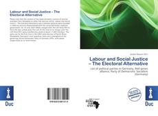 Bookcover of Labour and Social Justice – The Electoral Alternative