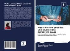 Copertina di Media e sfera pubblica: uno studio sulla primavera araba