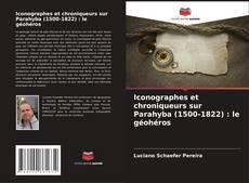 Copertina di Iconographes et chroniqueurs sur Parahyba (1500-1822) : le géohéros
