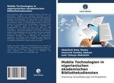 Bookcover of Mobile Technologien in nigerianischen akademischen Bibliotheksdiensten