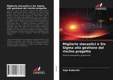 Обложка Migliorie stocastici e Six Sigma alla gestione del rischio progetto