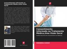 Bookcover of Consentimento Informado no Tratamento Médico,Uma Visão Geral