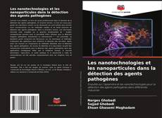 Couverture de Les nanotechnologies et les nanoparticules dans la détection des agents pathogènes