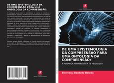 Capa do livro de DE UMA EPISTEMOLOGIA DA COMPREENSÃO PARA UMA ONTOLOGIA DA COMPREENSÃO: A MUDANÇA HERMENÊUTICA DE HEIDEGGER