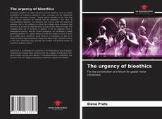Bookcover of The urgency of bioethics
