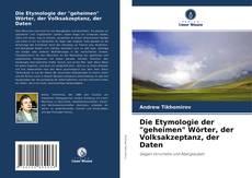 """Buchcover von Die Etymologie der """"geheimen"""" Wörter, der Volksakzeptanz, der Daten"""