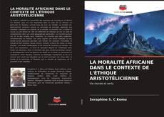 Portada del libro de LA MORALITÉ AFRICAINE DANS LE CONTEXTE DE L'ÉTHIQUE ARISTOTÉLICIENNE