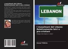 I musulmani del Libano: Relativamente laici e pro-cristiani的封面