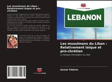 Bookcover of Les musulmans du Liban : Relativement laïque et pro-chrétien