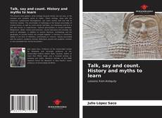 Bookcover of Talk, say and count. History and myths to learn