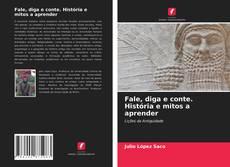 Bookcover of Fale, diga e conte. História e mitos a aprender