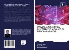 ATTIVITÀ ANTIELMINTICA DELL'ESTRATTO ALCOLICO DI ELEOCHARIS DULCIS的封面