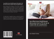 Portada del libro de Les dilemmes bioéthiques découlant de la FIV et de la maternité de substitution