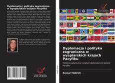 Обложка Dyplomacja i polityka zagraniczna w wyspiarskich krajach Pacyfiku