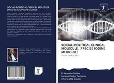 Bookcover of SOCIAL-POLITICAL CLINICAL MOLECULE. [PRECISE IODINE MEDICINE]