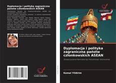 Обложка Dyplomacja i polityka zagraniczna państw członkowskich ASEAN