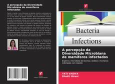 Bookcover of A percepção da Diversidade Microbiana de mamíferos infectados