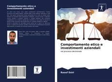 Copertina di Comportamento etico e investimenti aziendali