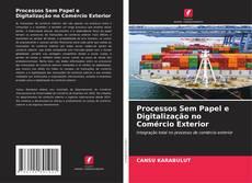 Borítókép a  Processos Sem Papel e Digitalização no Comércio Exterior - hoz