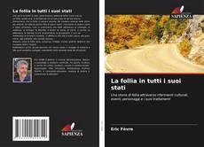 Bookcover of La follia in tutti i suoi stati