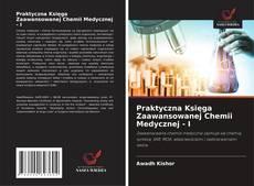 Praktyczna Księga Zaawansowanej Chemii Medycznej - I的封面