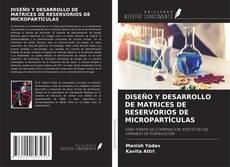 Portada del libro de DISEÑO Y DESARROLLO DE MATRICES DE RESERVORIOS DE MICROPARTÍCULAS