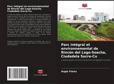 Portada del libro de Parc intégral et environnemental de Rincón del Lago-Soacha, Ciudadela Sucre-Cu