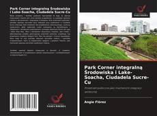 Bookcover of Park Corner integralną Środowiska i Lake-Soacha, Ciudadela Sucre-Cu