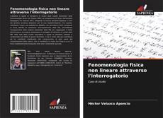 Couverture de Fenomenologia fisica non lineare attraverso l'interrogatorio