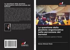 Copertina di La questione della giustizia organizzativa nella percezione del burnout