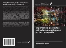 Portada del libro de Importancia de ciertas estructuras algebraicas en la criptografía