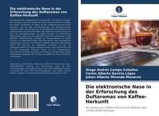 Buchcover von Die elektronische Nase in der Erforschung des Duftaromas von Kaffee-Herkunft