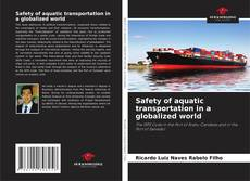 Bookcover of Safety of aquatic transportation in a globalized world
