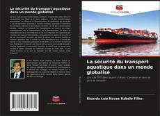 Copertina di La sécurité du transport aquatique dans un monde globalisé