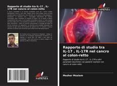 Copertina di Rapporto di studio tra IL-17 , IL-17R nel cancro al colon-retto