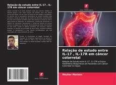 Bookcover of Relação de estudo entre IL-17 , IL-17R em câncer colorretal