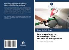 Die vorgelagerten Ölverträge: Eine rechtliche Perspektive kitap kapağı