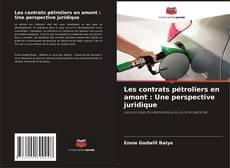 Les contrats pétroliers en amont : Une perspective juridique kitap kapağı