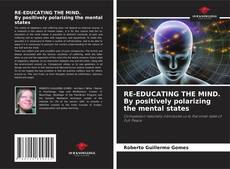 RE-EDUCATING THE MIND. By positively polarizing the mental states的封面