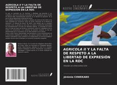 Portada del libro de AGRICOLA II Y LA FALTA DE RESPETO A LA LIBERTAD DE EXPRESIÓN EN LA RDC