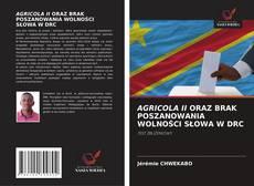 AGRICOLA II ORAZ BRAK POSZANOWANIA WOLNOŚCI SŁOWA W DRC的封面